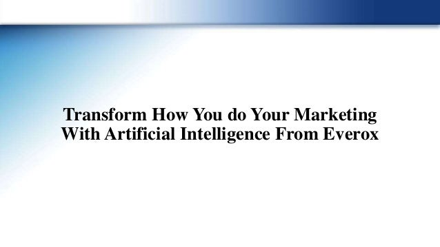 Transform How You do Your Marketing With Artificial Intelligence From Everox