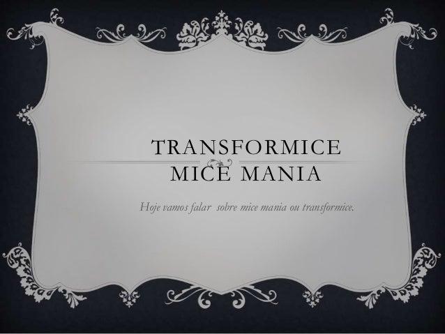 TRANSFORMICE MICE MANIA Hoje vamos falar sobre mice mania ou transformice.