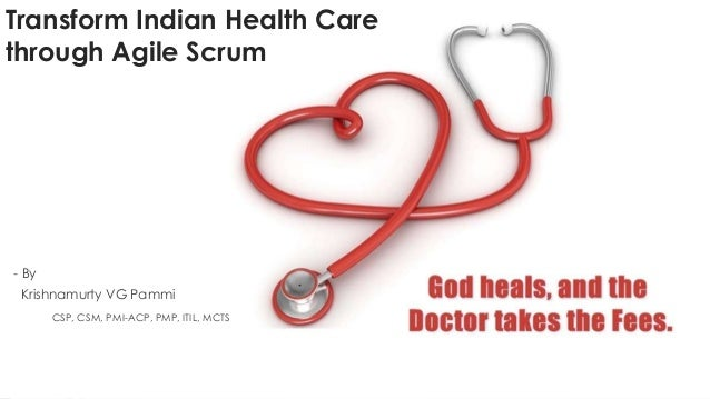 Transform Indian Health Care through Agile Scrum - By Krishnamurty VG Pammi CSP, CSM, PMI-ACP, PMP, ITIL, MCTS