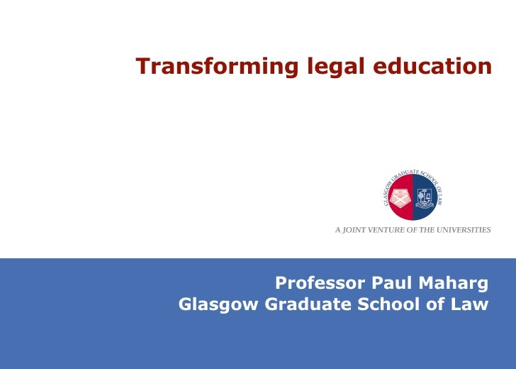 Transforming legal education Professor Paul Maharg Glasgow Graduate School of Law