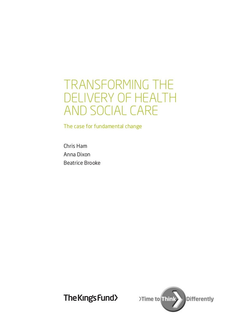 TRANSFORMING THEDELIVERY OF HEALTHAND SOCIAL CAREThe case for fundamental changeChris HamAnna DixonBeatrice Brooke