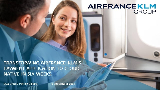 Transforming AirFrance-KLM's Payment Application to Cloud Native in Six Weeks Slide 1