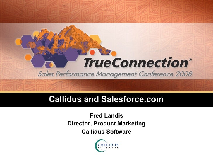 Callidus and Salesforce.com Fred Landis Director, Product Marketing Callidus Software