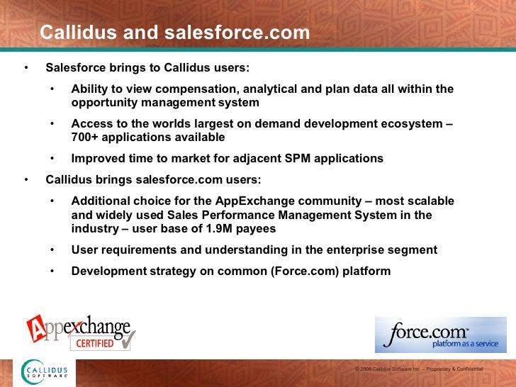 Callidus and salesforce.com  <ul><li>Salesforce brings to Callidus users: </li></ul><ul><ul><li>Ability to view compensati...