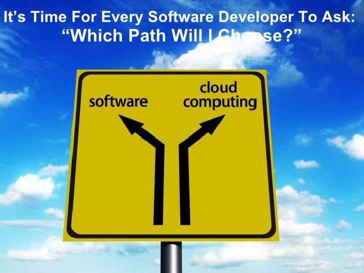 """It's Time For Every Software Developer To Ask:  """"Which Path Will I Choose?"""""""