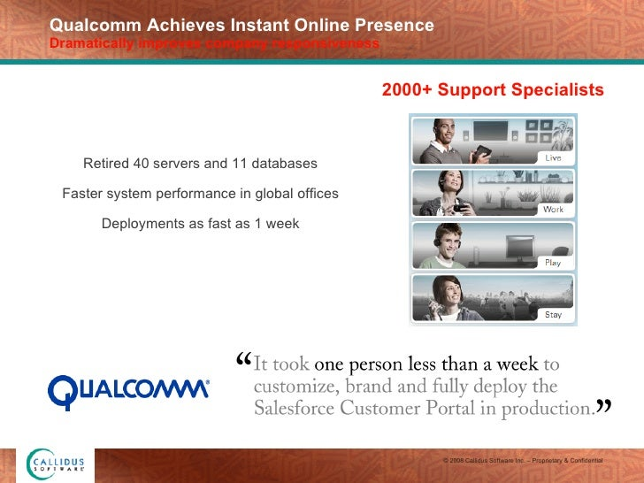 Qualcomm Achieves Instant Online Presence Dramatically improves company responsiveness Retired 40 servers and 11 databases...