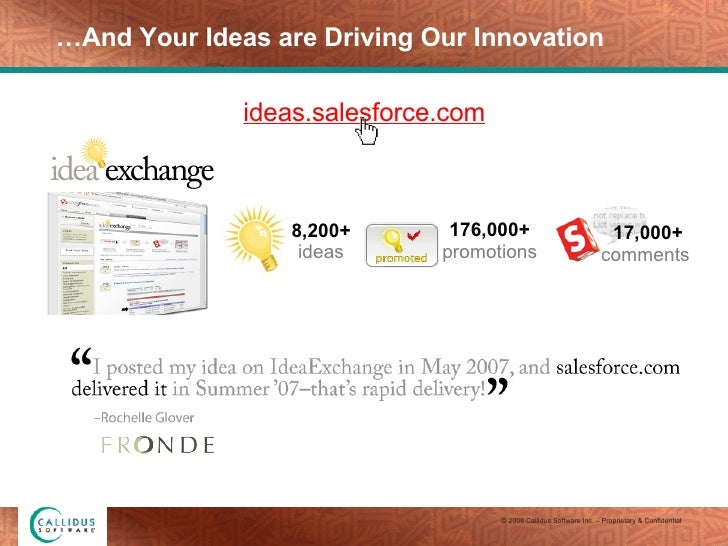 … And Your Ideas are Driving Our Innovation  ideas.salesforce.com 8,200+  ideas 176,000+  promotions   17,000+ comments