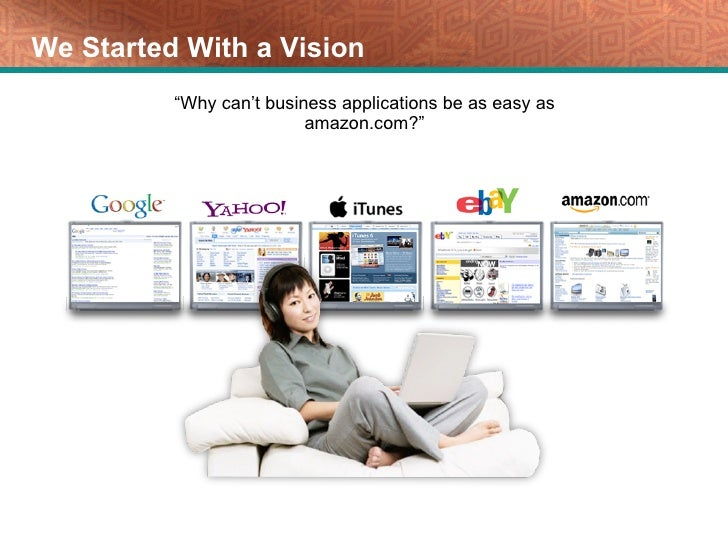 """We Started With a Vision """" Why can't business applications be as easy as amazon.com?"""""""