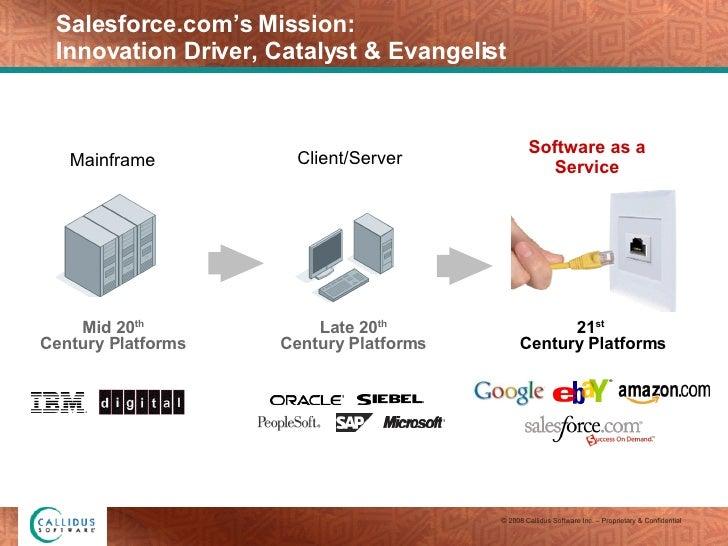 Salesforce.com's Mission:  Innovation Driver, Catalyst & Evangelist Software as a Service 21 st   Century Platforms Client...