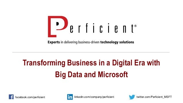 Transforming Business in a Digital Era with Big Data and Microsoft facebook.com/perficient twitter.com/Perficient_MSFTlink...