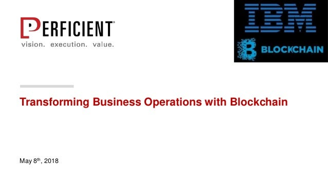 Transforming Business Operations with Blockchain May 8th, 2018
