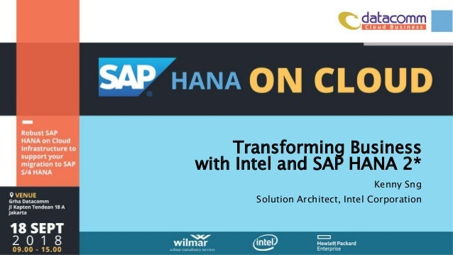 Transforming Business with Intel and SAP HANA 2* Kenny Sng Solution Architect, Intel Corporation