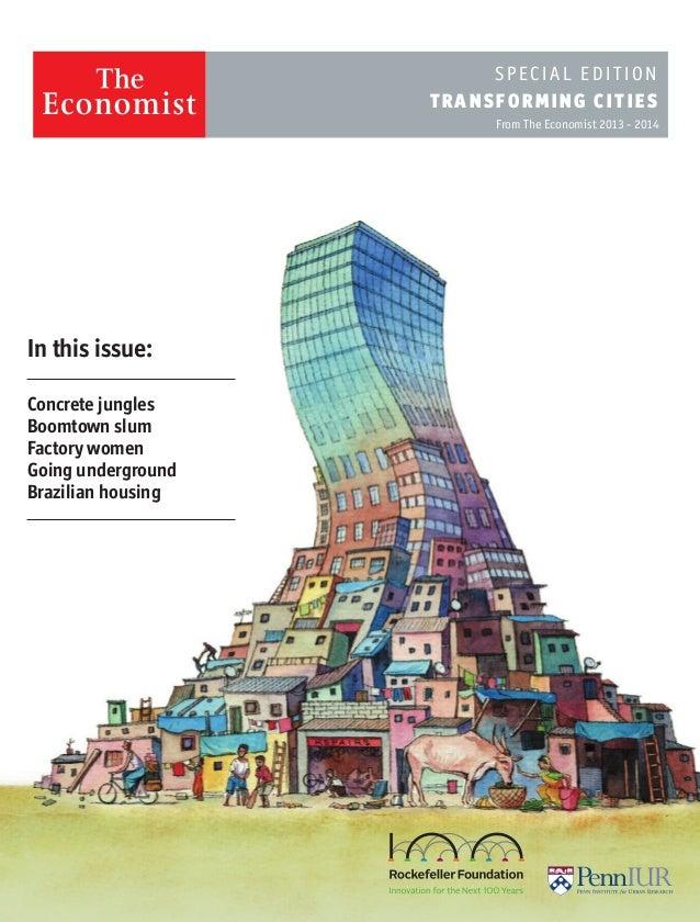 From The Economist 2013 - 2014 S PECIA L E DI TI ON T RANSFO RMI NG CI T IES Concrete jungles Boomtown slum Factory women ...