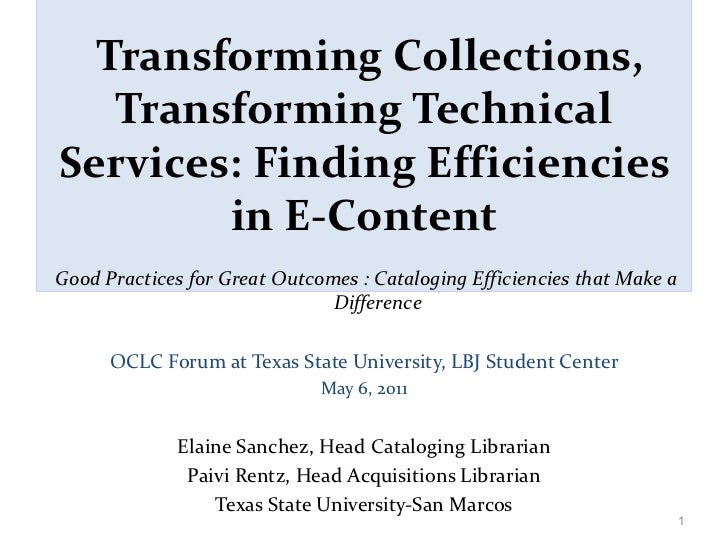 Transforming Collections, Transforming Technical Services: Finding Efficiencies in E-Content <ul><li>Good Practices for ...