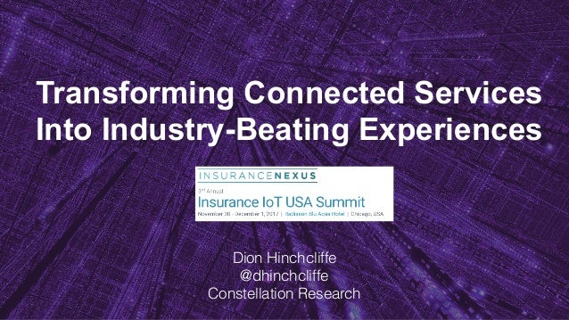 Transforming Connected Services Into Industry-Beating Experiences Dion Hinchcliffe @dhinchcliffe Constellation Research Ju...