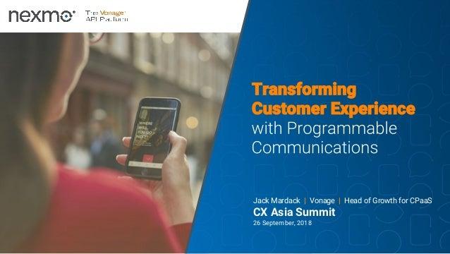 1VONAGE CONFIDENTIAL Jack Mardack | Vonage | Head of Growth for CPaaS CX Asia Summit 26 September, 2018
