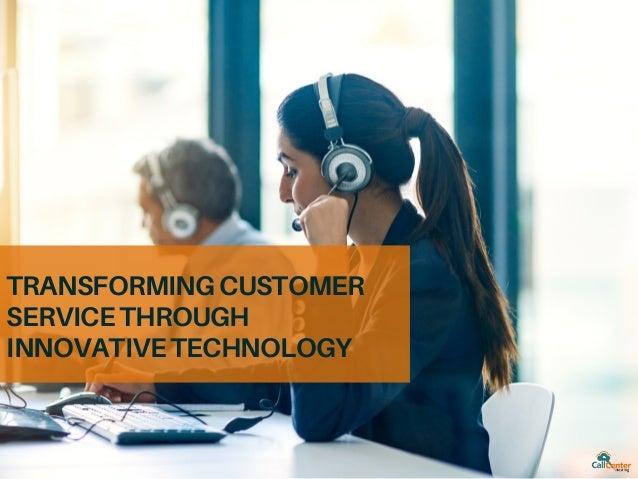 TRANSFORMING CUSTOMER SERVICE THROUGH INNOVATIVE TECHNOLOGY