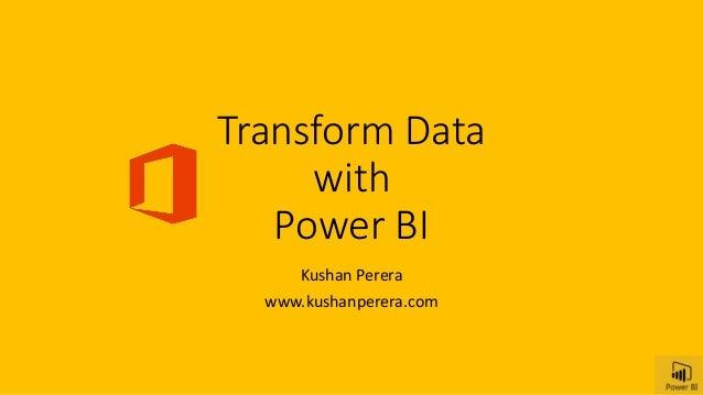 Transform Data with Power BI Kushan Perera www.kushanperera.com