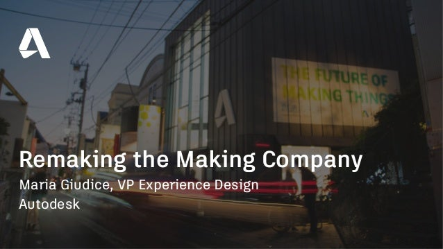 Maria Giudice, VP Experience Design Autodesk Remaking the Making Company