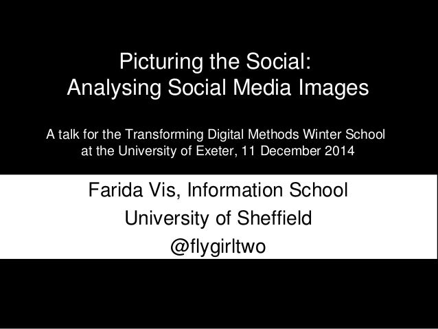 Picturing the Social:  Analysing Social Media Images  A talk for the Transforming Digital Methods Winter School  at the Un...