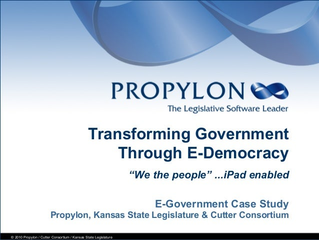 © 2010 Propylon / Cutter Consortium / Kansas State Legislature E-Government Case Study Propylon, Kansas State Legislature ...