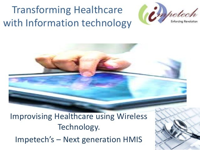 Transforming Healthcare with Information technology Improvising Healthcare using Wireless Technology. Impetech's – Next ge...