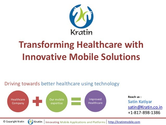 http://kratinmobile.com© Copyright Kratin Innovating Mobile Applications and Platforms Transforming Healthcare with Innova...