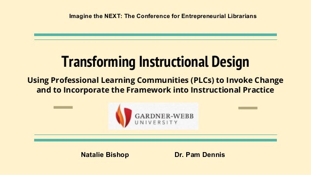 Transforming Instructional Design Using Professional Learning Communities (PLCs) to Invoke Change and to Incorporate the F...