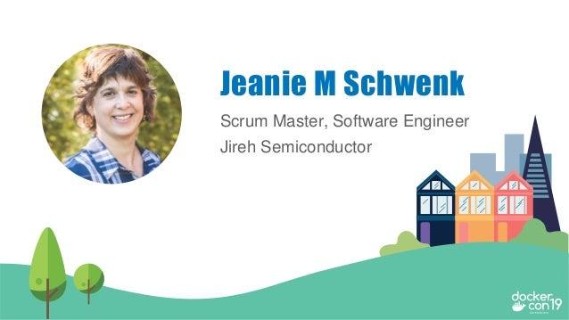 Scrum Master, Software Engineer Jireh Semiconductor Jeanie M Schwenk