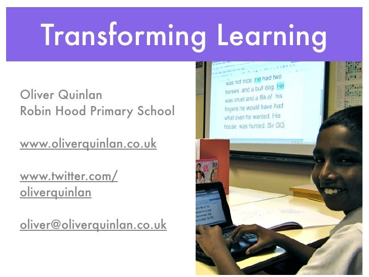 Transforming Learning Oliver Quinlan Robin Hood Primary School  www.oliverquinlan.co.uk  www.twitter.com/ oliverquinlan  o...