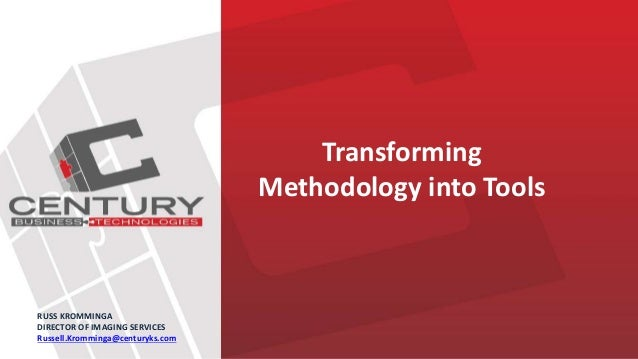 Transforming Methodology into Tools RUSS KROMMINGA DIRECTOR OF IMAGING SERVICES Russell.Kromminga@centuryks.com