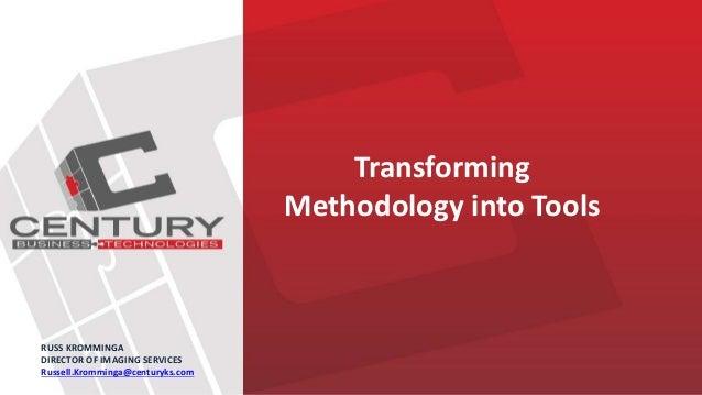 Transforming Methodology into Tools RUSS KROMMINGA DIRECTOR OF IMAGING SERVICES Russell.Kromminga@centuryks.com