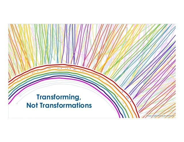 Image credit: NLShop/Shutterstock Transforming, Not Transformations