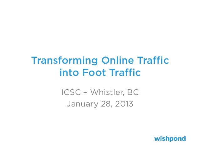 Transforming Online Trafficinto Foot TrafficICSC – Whistler, BCJanuary 28, 2013