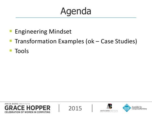 2015 Agenda  Engineering Mindset  Transformation Examples (ok – Case Studies)  Tools