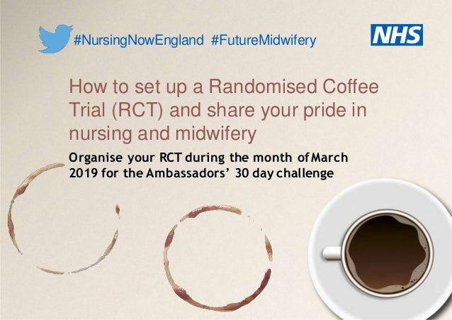 How to set up a Randomised Coffee Trial (RCT) and share your pride in nursing and midwifery Organise your RCT during the m...