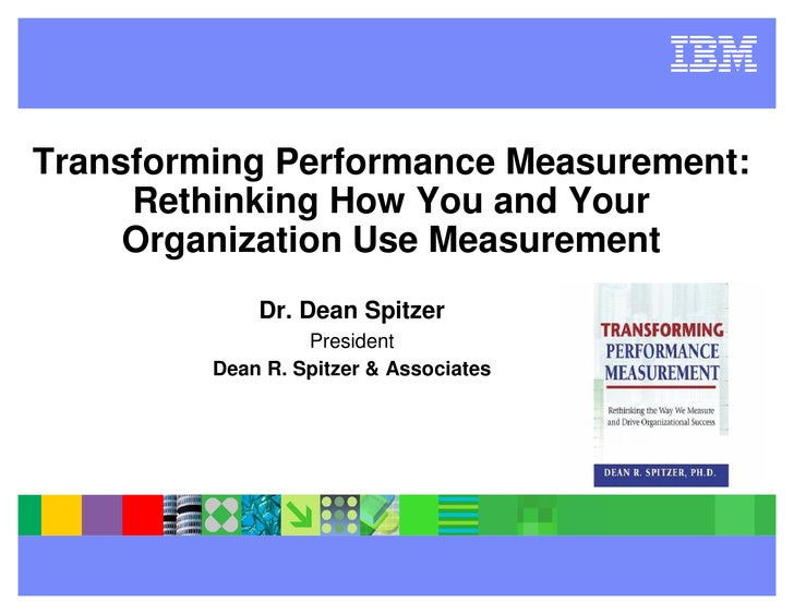 Transforming Performance Measurement:      Rethinking How You and Your      Organization Use Measurement              Dr. ...