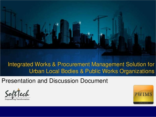 Integrated Works & Procurement Management Solution forUrban Local Bodies & Public Works OrganizationsPresentation and Disc...