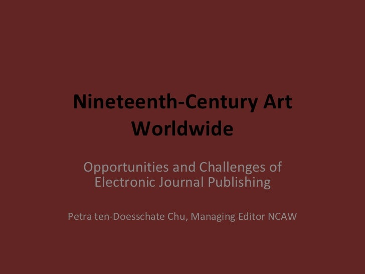 Nineteenth-Century Art Worldwide Opportunities and Challenges of Electronic Journal Publishing Petra ten-Doesschate Chu, M...