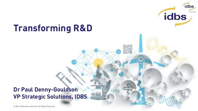 ©2014 IDBS © 2014 ID Business Solutions. All Rights Reserved Transforming R&D Dr Paul Denny-Gouldson VP Strategic Solution...