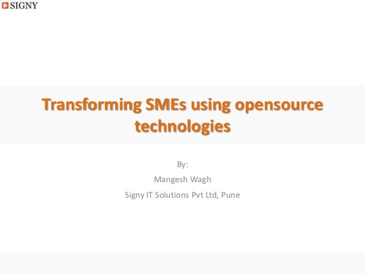 Transforming SMEs using opensource           technologies                        By:                  Mangesh Wagh        ...