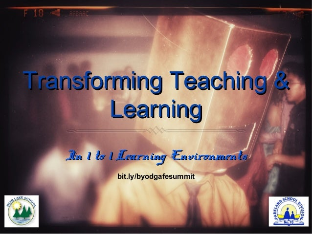 Transforming Teaching & Learning In 1 to 1 Learning Environments bit.ly/byodgafesummit