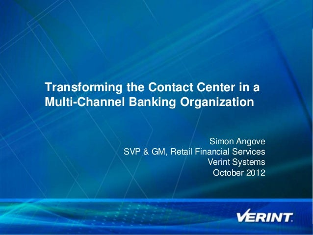 Transforming the Contact Center in aMulti-Channel Banking Organization                                  Simon Angove      ...