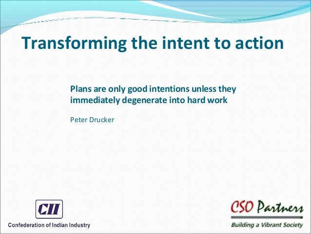 Transforming the intent to action Plans are only good intentions unless they immediately degenerate into hard work Peter D...
