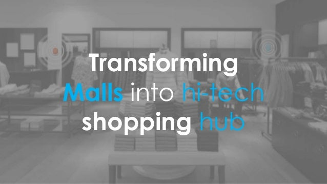 Transforming Malls into hi-tech shopping hub