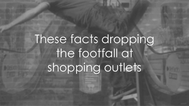 These facts dropping the footfall at shopping outlets