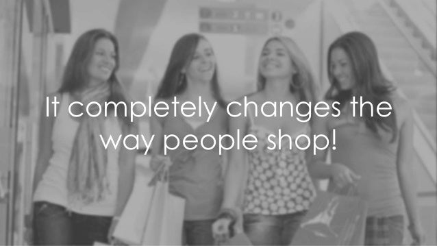 It completely changes the way people shop!