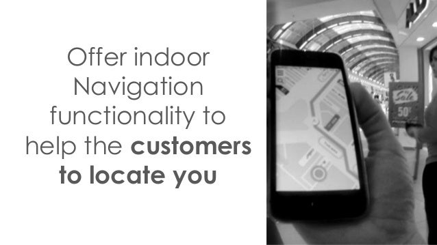 Offer indoor Navigation functionality to help the customers to locate you