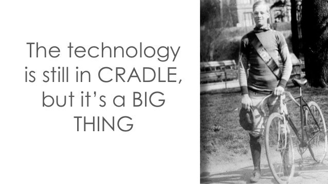 The technology is still in CRADLE, but it's a BIG THING