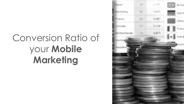 Conversion Ratio of your Mobile Marketing